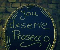 You deserve prosecco